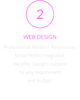 WEB DESIGN Professional, Modern, Responsive, Social Media Integrated.  We offer Designs suitable for any requirement  and budget. 2