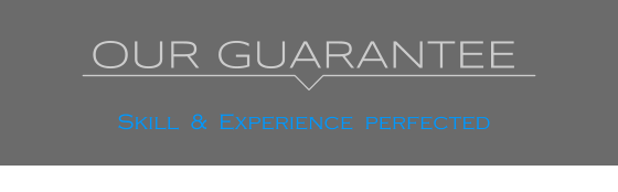 OUR GUARANTEE   Skill  &  Experience  perfected